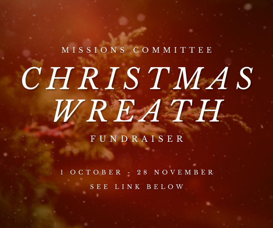 """""""Missions Committee Christmas Wreath Fundraiser: 1 October to 28 November. See link below"""""""