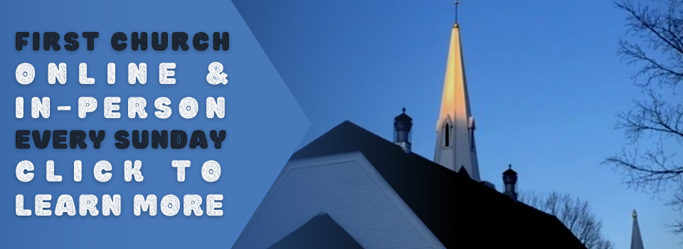 Click to learn more about online and in-person Sunday worship at First Church